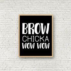 Brow Chicka Wow Wow Printable Wall Art // Black and White