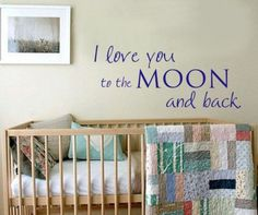 such a cute quote to have in a baby's room,me and my boys say this to each other all the time;)
