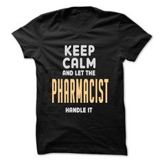 KEEP CALM AND LET THE PHARMACIST HANDLE IT T-SHIRTS, HOODIES, SWEATSHIRT (22.99$ ==► Shopping Now)