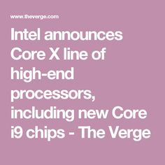 Intel announces Core X line of high-end processors, including new Core i9 chips - The Verge