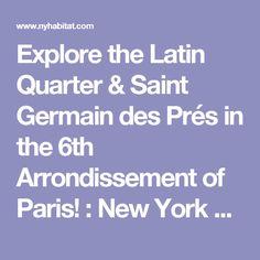 Explore the Latin Quarter & Saint Germain des Prés in the 6th Arrondissement of Paris! : New York Habitat Blog