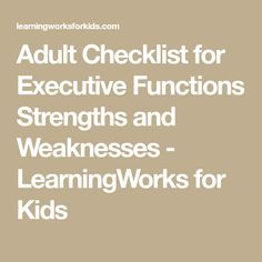 Adult Checklist for Executive Functions Strengths and Weaknesses - LearningWorks for Kids