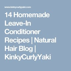 14 Homemade Leave-In Conditioner Recipes | Natural Hair Blog | KinkyCurlyYaki