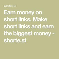Earn money on short links. Make short links and earn the biggest money - shorte.st