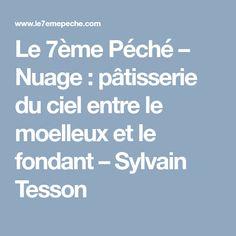 Le 7ème Péché – Nuage : pâtisserie du ciel entre le moelleux et le fondant – Sylvain Tesson Ciel, Fondant, Cloud, Food Porn, Gum Paste, Candy