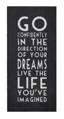 Go confidently in the direction of your dreams. Live the live you've imagined.