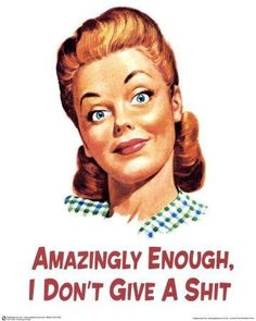 Amazingly Enough I Dont Give A Shit Retro Novelty Card (White) Vintage Humor, Retro Humor, Retro Funny, Haha Funny, Hilarious, Funny Stuff, Funny Life, Funny Posters, E Cards