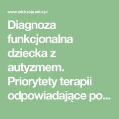 Diagnoza funkcjonalna dziecka z autyzmem. Priorytety terapii odpowiadające potrzebom terapeutyczno - edukacyjnym dziecka | tekst nr 23603 Asd, Writer, Math Equations, Blue, Therapy, Speech Language Therapy, Literatura, Writers, Authors