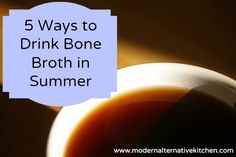 5 Ways to Drink Bone Broth in Summer:: Reduce It, Cook Grains With It, Drink A Mug Of Bone Broth In The Mornings, Quick Lunches, Add To Crockpot Meals.