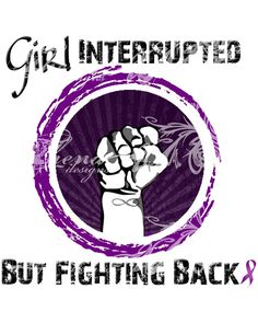 "Printable: ""Girl Interrupted But Fighting Back"" from Etsy shop WereLivingStrong"