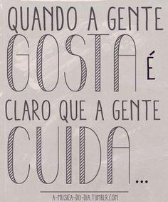 Quando a gente gosta é claro que a gente cuida. Caetano Veloso