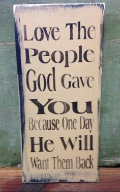 Shabby Wood Sign Love The People God Gave You Made To Order This vintage look wood sign is 12 Sign Quotes, Me Quotes, Motivational Quotes, Inspirational Quotes, Cousin Quotes, Great Quotes, Quotes To Live By, Just In Case, Life Lessons