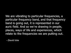 David Icke - Quote Consciousness Spirituality Spiritual Metaphysics Vibration Frequency .jpg
