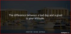 The difference between a bad day and a good is your attitude. #Trading #Tips #HerveyBay #Australia