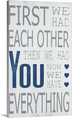 First we had each other, then we had you... for a little boy's nursery by Holly Stadler via @greatbigcanvas available at GreatBIGCanvas.com.