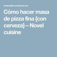 Cómo hacer masa de pizza fina {con cerveza} – Novel cuisine
