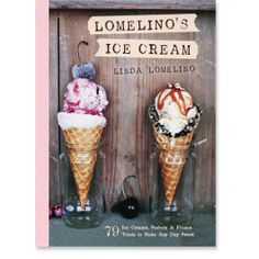 Lomelino's Ice Cream: 79 Ice Creams, Sorbets, and Frozen Treats to Make Any Day Sweet: 9781611801750: Linda Lomelino: Books: Roost Books