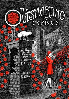 I like the cover and the books sounds good also. The Outsmarting of Criminals: A Mystery Introducing Miss Felicity Prim: Steven Rigolosi I Love Books, New Books, Good Books, Books To Read, Murder Mystery Books, Mystery Novels, Mystery Thriller, Cozy Mysteries, Best Mysteries
