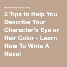 3 Tips to Help You Describe Your Character's Eye or Hair Color - Learn How To Write A Novel