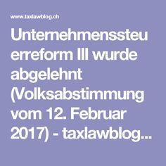 Unternehmenssteuerreform III wurde abgelehnt (Volksabstimmung vom 12. Februar 2017) - taxlawblog.ch February 12, Things To Do