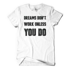 Dreams Don't Work Unless You Do– Antisparkle- T-shirts with Positive Messages