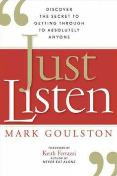 January 2014 Selected title   Just Listen: Discover the Secret to Getting Through to Absolutely Anyone by Mark Goulston