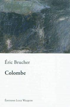 Colombe : la grande famille : roman / Éric Brucher - [Avin] : Editions Luce Wilquin, cop. 2011