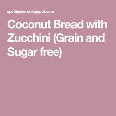 Coconut Bread with Zucchini (Grain and Sugar free)