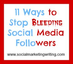11 Ways to Stop Bleeding Social Media Followers [Includes Tips on How to Not Lose #Pinterest Followers too] http://socialmarketingwriting.com/11-ways-to-stop-bleeding-social-media-followers/