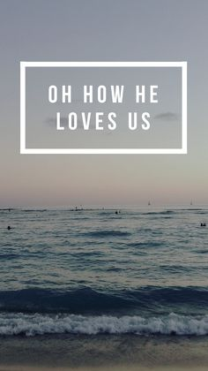 How He loves us.