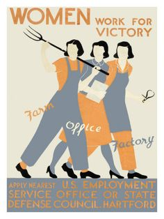 """""""Women work for victory. Farm, Office, Factory. Apply nearest US Employment Service Office or State Defense Council, Hartford."""" - WWII propaganda poster USA, women war workers"""