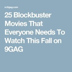 25 Blockbuster Movies That Everyone Needs To Watch This Fall on 9GAG