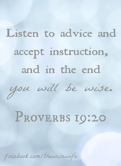 Proverbs Listen to advice and accept instruction, and in the end you will be wise. Prayer Scriptures, Scripture Verses, Bible Verses Quotes, Faith Quotes, Proverbs 19 20, Book Of Proverbs, Words Of Encouragement, Word Of God, Wise Words