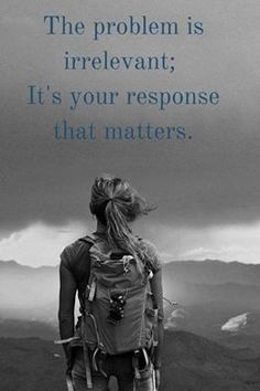The problem is irrelevant; it's your response that matters. ~☆~