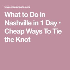 What to Do in Nashville in 1 Day • Cheap Ways To Tie the Knot