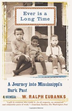 Ever Is a Long Time: A Journey Into Mississippi's Dark Past, A Memoir by W. Ralph Eubanks http://www.amazon.com/dp/0465021050/ref=cm_sw_r_pi_dp_XO6Wtb0MFFYYW36H