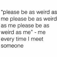 Lol yep.. #weird #lifeistooshort #beyourself #friends #friendship #behappy #smile