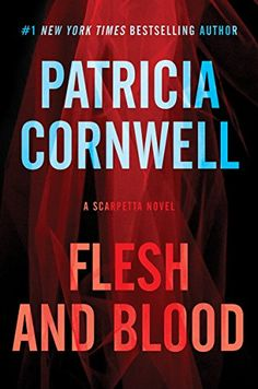 Flesh And Blood: A Scarpetta Novel (Kay Scarpetta Series Book 22), 2014 The New York Times Best Sellers Fiction winner, Patricia Cornwell #NYTime #GoodReads #Books