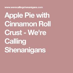 Apple Pie with Cinnamon Roll Crust - We're Calling Shenanigans