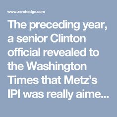 "The preceding year, a senior Clinton official revealed to the Washington Times that Metz's IPI was really aimed at ""spinning the American public,"" and had ""emerged out of concern that the US public has refused to back President Clinton's foreign policy."" The IPI would plant news stories favorable to US interests via TV, press, radio and other media based abroad, in hopes it would get picked up in American media. The pretext was that ""news coverage is distorted at home and they need to fight…"