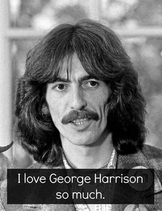 I love George Harrison so much! Who doesn't???