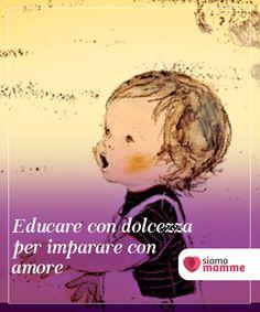 Educare con dolcezza per imparare con amore Educare con dolcezza significa insegnare con il cuore e con la mente. Significa guidare i nostri figli attraverso la pazienza e il rispetto.