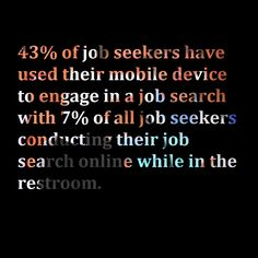 #DoYouKnow #Thursday : 43% of job seekers have used their mobile device to engage in a job search with 7% of all job seekers conducting their job search online while in the restroom.