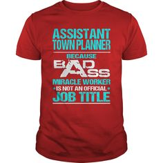 ASSISTANT TOWN PLANNER Because BADASS Miracle Worker Isn't An Official Job Title T-Shirts, Hoodies. SHOPPING NOW ==► https://www.sunfrog.com/LifeStyle/ASSISTANT-TOWN-PLANNER--BADASS-T3-Red-Guys.html?id=41382