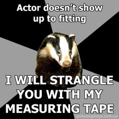 The Backstage Badger Actor doesn´t show up to fitting I will strangle you with my measuring tape