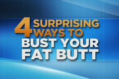 4 Surprising Ways to Bust Your Fat Butt