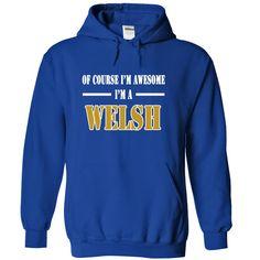 (Tshirt Perfect TShirt) Of Course Im Awesome Im a WELSH Shirts 2016 Hoodies, Funny Tee Shirts