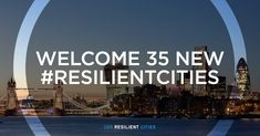 We welcome the next 35 cities into the 100 Resilient Cities Network, joining the initial group of 32 announced in New York last December in receiving tools and resources to build resilience in their communities.