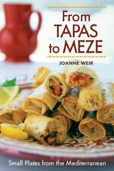 From Tapas to Meze: Small Plates from the Mediterranean by Joanne Weir