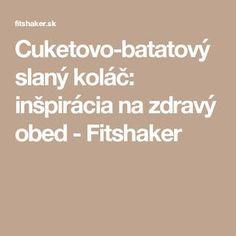 Cuketovo-batatový slaný koláč: inšpirácia na zdravý obed - Fitshaker